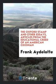 The Oxford Stamp and Other Essays, Articles from the Educational Creed of an American Oxonian by Frank Aydelotte image