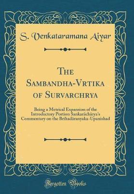 The Sambandha-Vārtika of Surēṣvarāchārya by S Venkataramana Aiyar