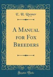 A Manual for Fox Breeders (Classic Reprint) by E H Rayner image