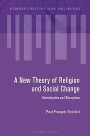 A New Theory of Religion and Social Change by Paul-Francois Tremlett