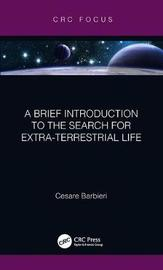 A Brief Introduction to the Search for Extra-Terrestrial Life by Cesare Barbieri
