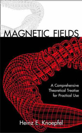 Magnetic Fields: A Comprehensive Theoretical Treatise for Practical Use by Heinz Knoepfel image