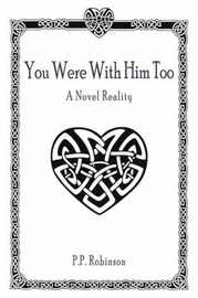 You Were with Him Too: A Novel Reality by P. P. Robinson image