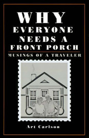 Why Everyone Needs a Front Porch: Musings of a Traveler by Art Carlson image
