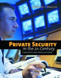 Private Security In The 21St Century: Concepts And Applications by Edward J. Maggio