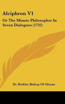 Alciphron V1: Or The Minute Philosopher In Seven Dialogues (1732) by Dr Berkley Bishop of Gloyne image