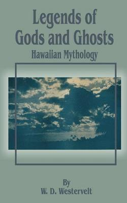Legends of Gods and Ghosts (Hawaiian Mythology) by W.D. Westervelt