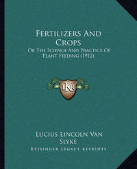 Fertilizers and Crops: Or the Science and Practice of Plant Feeding (1912) by Lucius Lincoln Van Slyke