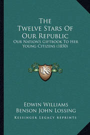 The Twelve Stars of Our Republic: Our Nation's Giftbook to Her Young Citizens (1850) by Edwin Williams