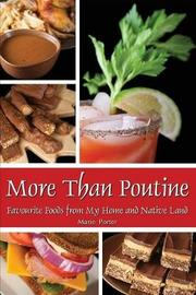 More Than Poutine by Marie Porter