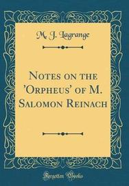 Notes on the 'Orpheus' of M. Salomon Reinach (Classic Reprint) by M J Lagrange image