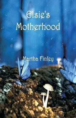 Elsie's Motherhood by Martha Finley