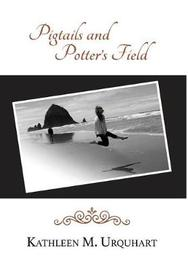Pigtails and Potter's Field by Kathleen M Urquhart