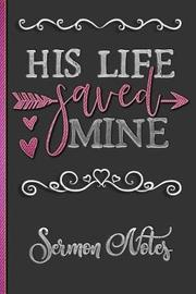 His Life Saved Mine Sermon Notes by Hj Designs