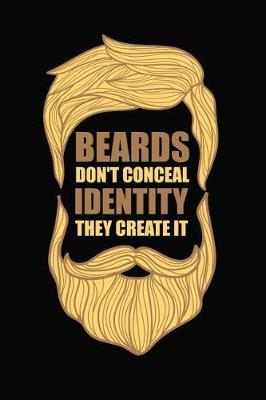 Beards Don't Conceal Identity They Create It by Artees Moustache Publishing