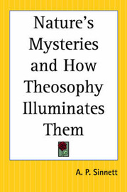 Nature's Mysteries and How Theosophy Illuminates Them by A.P. Sinnett image