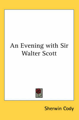 An Evening with Sir Walter Scott by Sherwin Cody image