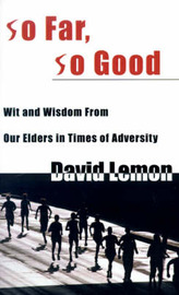 So Far, So Good: Wit & Wisdom from Our Elders in Times of Adversity by David Lemon, M.D.