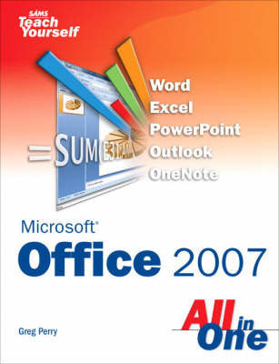 Sams Teach Yourself Microsoft Office 2007 All in One by Greg Perry