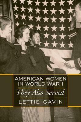 American Women in World War I by Lettie Gavin