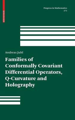 Families of Conformally Covariant Differential Operators, Q-Curvature and Holography by Andreas Juhl
