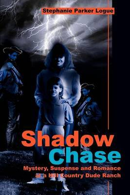 Shadow Chase: Mystery, Suspense and Romance at a Hill Country Dude Ranch by Stephanie P. Logue image