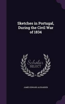 Sketches in Portugal, During the Civil War of 1834 by James Edward Alexander image