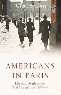 Americans in Paris: Life and Death Under Nazi Occupation 1940-44 by Charles Glass image
