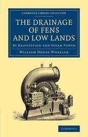 The Drainage of Fens and Low Lands by William Henry Wheeler