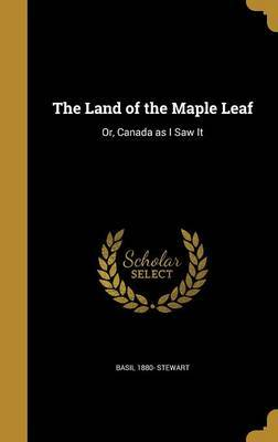 The Land of the Maple Leaf by Basil 1880- Stewart image