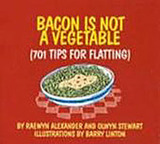 Bacon is Not a Vegetable: 701 Tips for Flatting in NZ by Olwyn Stewart