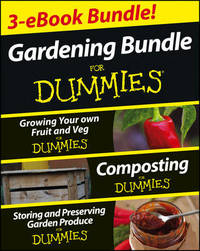 Gardening For Dummies Three e-book Bundle: Growing Your Own Fruit and Veg For Dummies, Composting For Dummies and Storing and Preserving Garden Produce For Dummies by Geoff Stebbings