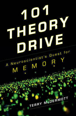 101 Theory Drive: A Neuroscientist's Quest for Memory by Terry McDermott image