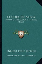 El Cura de Aldea: Drama En Tres Actos y En Verso (1907) by Enrique Perez Escrich