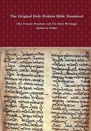 The Original Holy Peshitta Bible Translated (the Former Prophets and the Holy Writings) Joshua to Esther by Rev David Bauscher