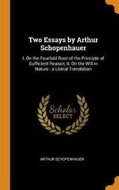 Two Essays by Arthur Schopenhauer by Arthur Schopenhauer