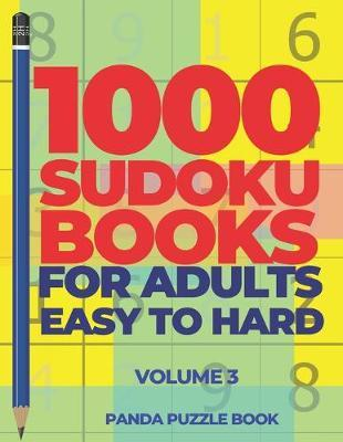 1000 Sudoku Books For Adults Easy To Hard - Volume 3 by Panda Puzzle Book