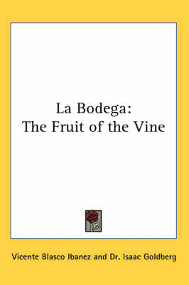 La Bodega: The Fruit of the Vine by Vicente Blasco Ib'anez image