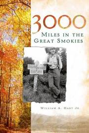 3000 Miles in the Great Smokies by William a Jr Hart
