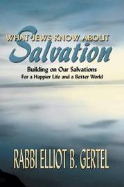 What Jews Know about Salvation by Elliot B Gertel
