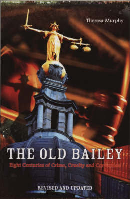 The Old Bailey: Eight Centuries of Crime, Cruelty and Corruption by Theresa Murphy image