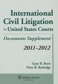 International Civil Litigation in United States Courts by Gary B Born