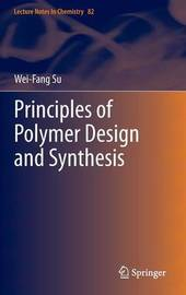 Principles of Polymer Design and Synthesis by Wei-Fang Su