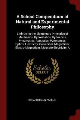 A School Compendium of Natural and Experimental Philosophy by Richard Green Parker