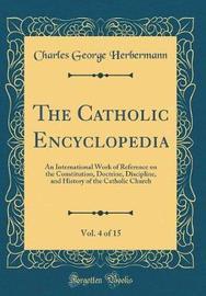 The Catholic Encyclopedia, Vol. 4 of 15 by Charles George Herbermann