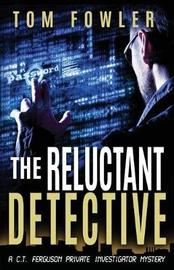 The Reluctant Detective by Tom Fowler