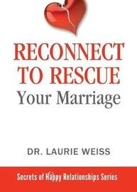 Reconnect to Rescue Your Marriage by Laurie Weiss