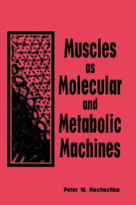 Muscles as Molecular and Metabolic Machines by Peter W Hochachka image