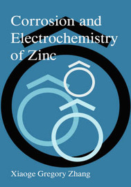 Corrosion and Electrochemistry of Zinc by Xiaoge Gregory Zhang