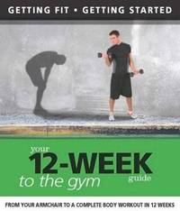 Your 12-week Guide to the Gym by Paul Cowcher